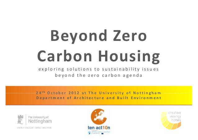 Beyond ZeroCarbon Housing exploring solutions to sustainability issues      beyond the zero carbon agenda2 4 th O c t o b ...