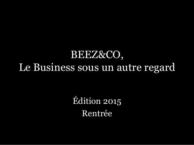 BEEZ&CO,  Le Business sous un autre regard  Édition 2015  Rentrée