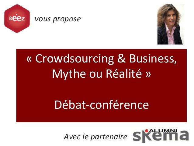 «  Crowdsourcing  &  Business,   Mythe  ou  Réalité  »        Débat-‐conférence   vous  propose ...