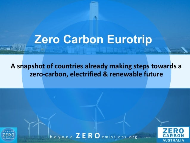 b e y o n d Z E R O e m i s s i o n s . o r g Zero Carbon Eurotrip A snapshot of countries already making steps towards a ...