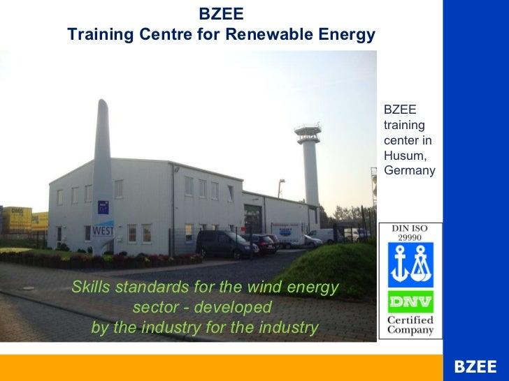 BZEE training center in  Husum,  Germany BZEE Training Centre for Renewable Energy Skills standards for the wind energy se...