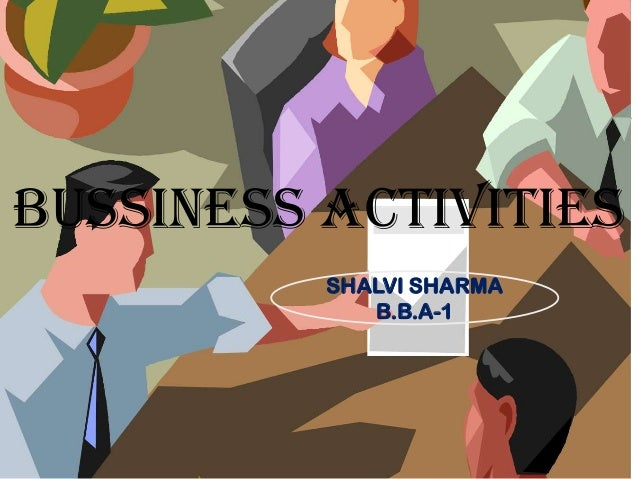 BUSSINESS ACTIVITIES SHALVI SHARMA B.B.A-1