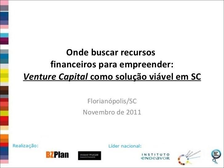 Onde buscar recursos  financeiros para empreender: Venture Capital  como solução viável em SC Florian ópolis/SC Novembro d...