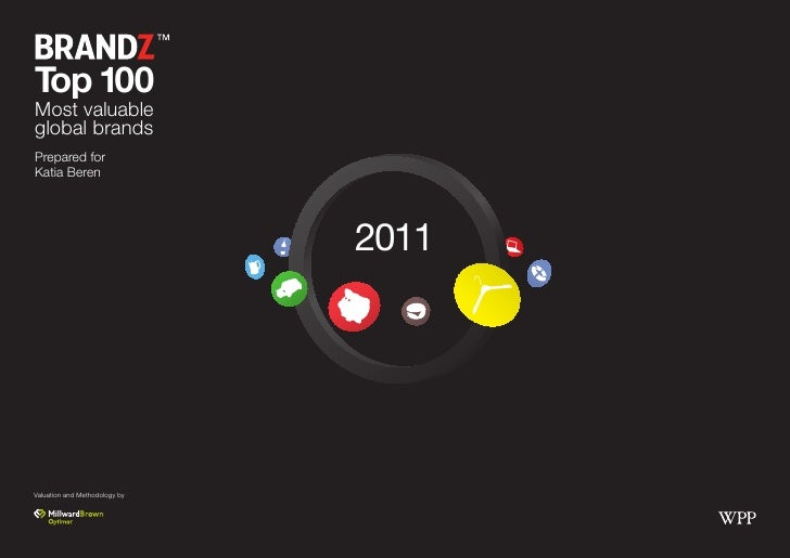 Top 100Most valuableglobal brandsPrepared forKatia Beren                               2011Valuation and Methodology by