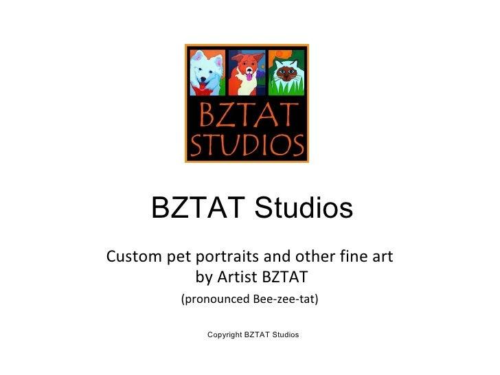 BZTAT StudiosCustom pet portraits and other fine art           by Artist BZTAT          (pronounced Bee-zee-tat)          ...