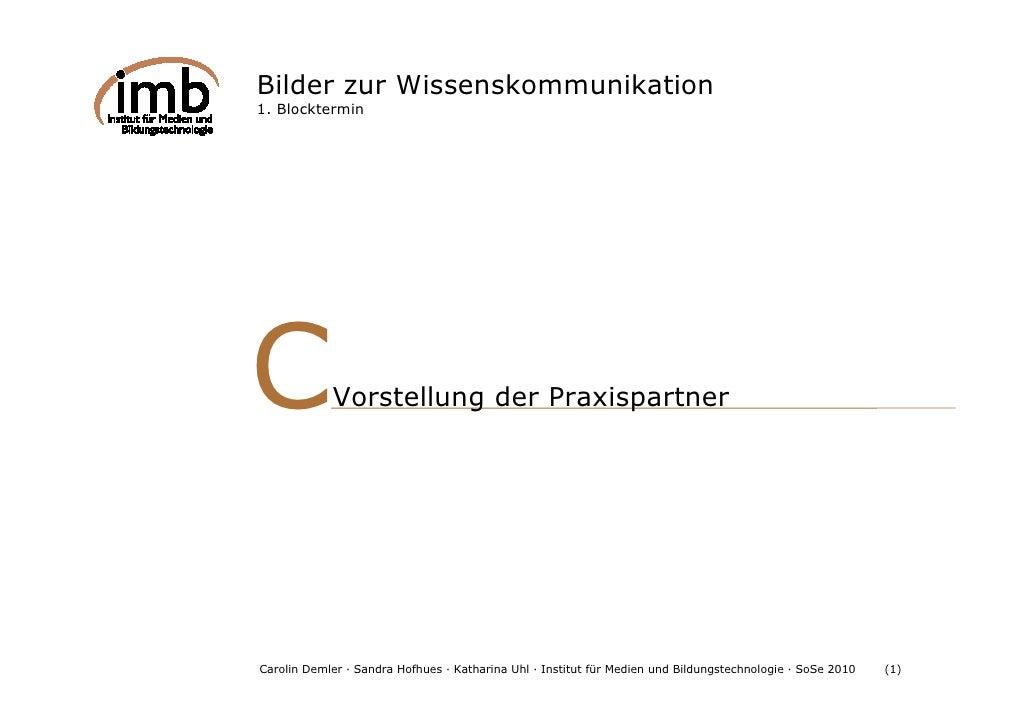 Bilder zur Wissenskommunikation 1. Blocktermin     C           Vorstellung der Praxispartner     Carolin Demler — Sandra H...