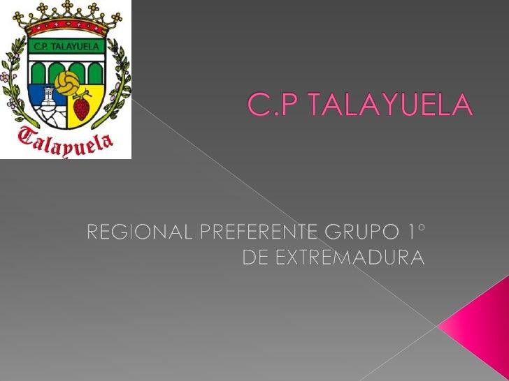 C.P TALAYUELA<br />REGIONAL PREFERENTE GRUPO 1º DE EXTREMADURA<br />
