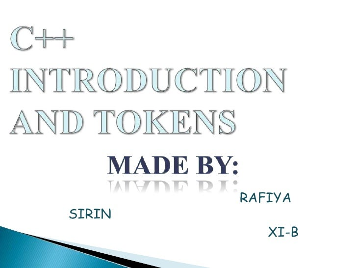 C++ INTRODUCTION AND TOKENS<br />Made by:<br />                                             RAFIYA SIRIN<br />            ...
