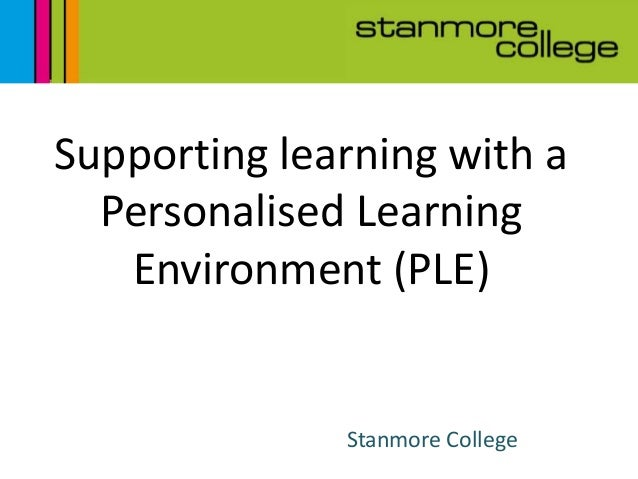 Stanmore CollegeSupporting learning with aPersonalised LearningEnvironment (PLE)
