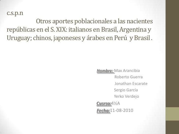 c.s.p.n                      Otros aportes poblacionales a las nacientes repúblicas en el S. XIX: italianos en Brasil, Arg...