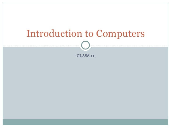 CLASS 11 Introduction to Computers