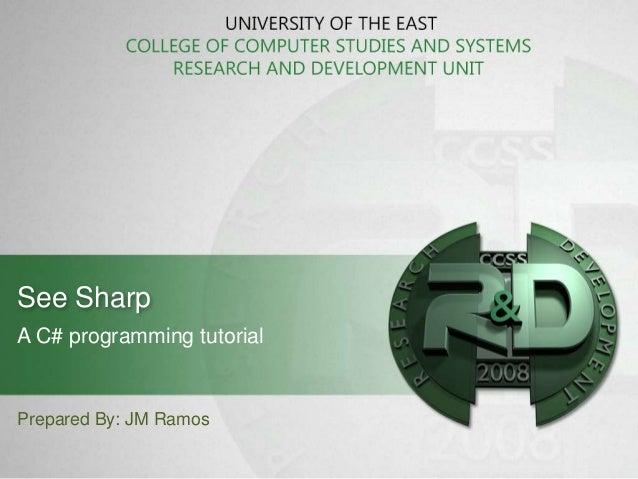 See SharpA C# programming tutorialPrepared By: JM Ramos