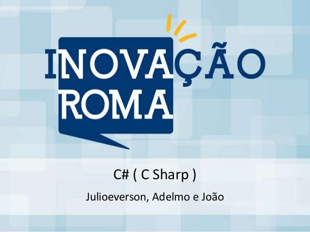 C# ( C Sharp )Julioeverson, Adelmo e João