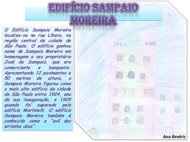 Edifício Sampaio Moreira O Edifício Sampaio Moreira localiza-se na rua Líbero, na região central da cidade de São Paulo. O...