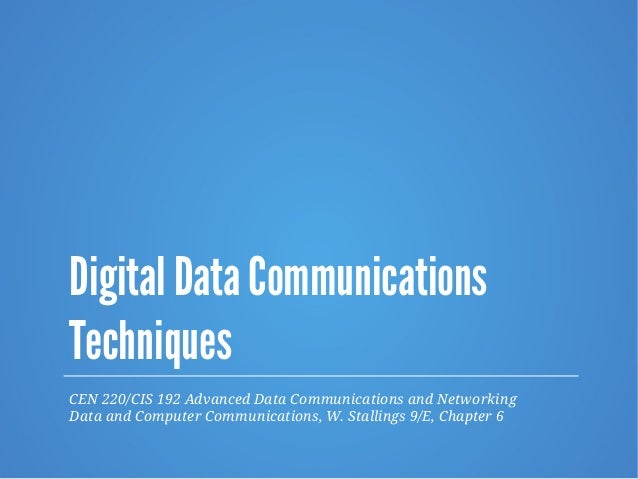 Digital Data Communications Techniques CEN 220/CIS 192 Advanced Data Communications and Networking Data and Computer Commu...