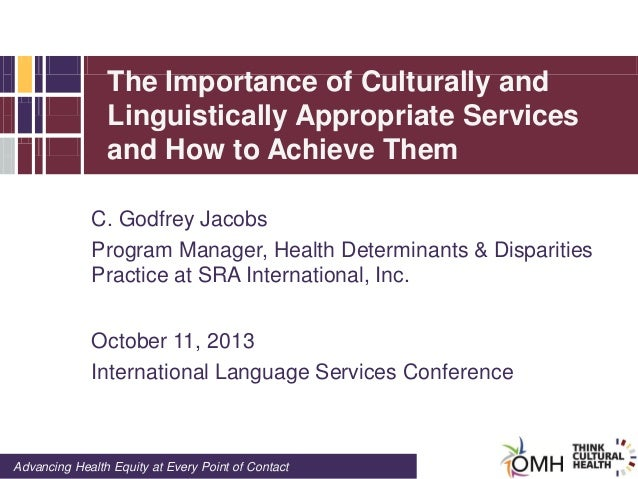 The Importance of Culturally and Linguistically Appropriate Services and How to Achieve Them C. Godfrey Jacobs Program Man...