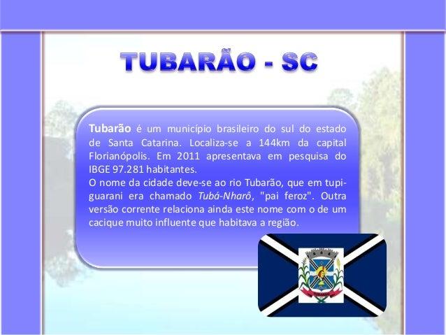 Tubarão é um município brasileiro do sul do estado de Santa Catarina. Localiza-se a 144km da capital Florianópolis. Em 201...