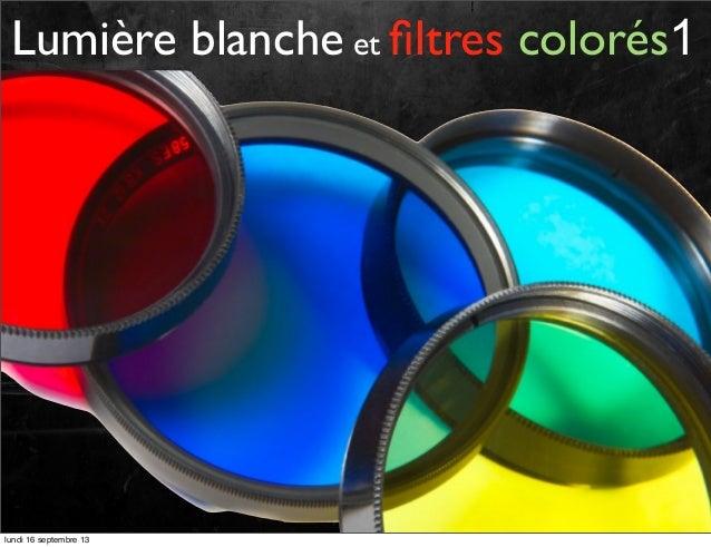 Lumière blanche et filtres colorés1  lundi 16 septembre 13