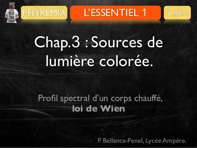 PHYKÊMIA  Pour se préparer L'ESSENTIEL 1  1èreS  Chap.3 : Sources de lumière colorée. Profil spectral d'un corps chauffé, l...