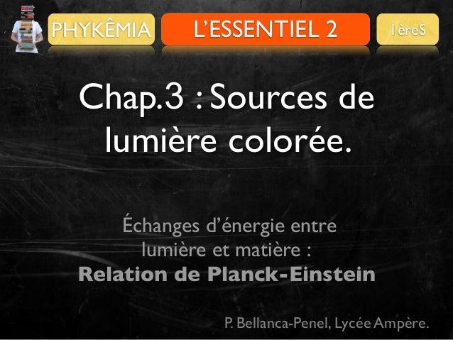 PHYKÊMIA  Pour se préparer L'ESSENTIEL 2  1èreS  Chap.3 : Sources de lumière colorée. Échanges d'énergie entre lumière et ...