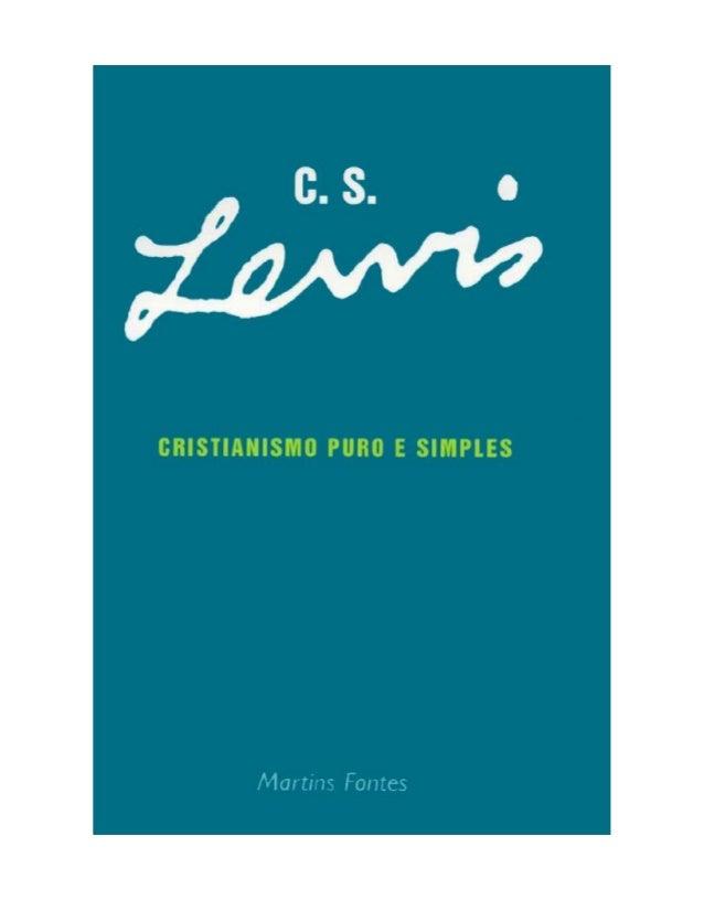C. S. LEWIS  CRISTIANISMO PURO E SIMPLES Edição revista e ampliada, com nova introdução, dos três livros: Broadcast Talks,...