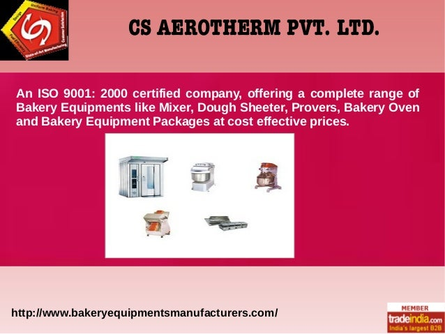 CS AEROTHERM PVT. LTD. An ISO 9001: 2000 certified company, offering a complete range of Bakery Equipments like Mixer, Dou...