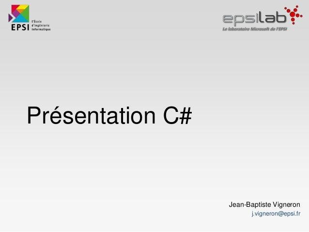 Présentation C# Jean-Baptiste Vigneron j.vigneron@epsi.fr