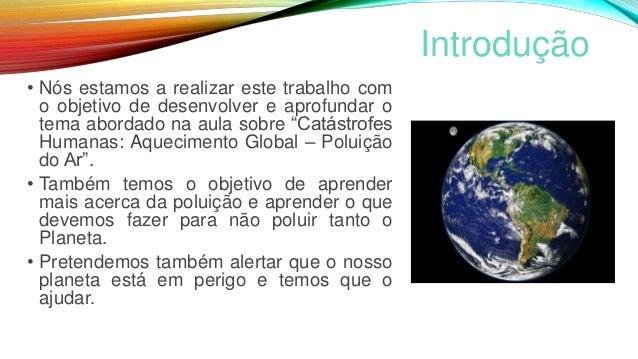 Introdução • Nós estamos a realizar este trabalho com o objetivo de desenvolver e aprofundar o tema abordado na aula sobre...