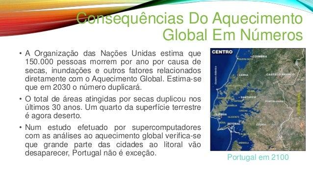 Consequências Do Aquecimento Global Em Números • A Organização das Nações Unidas estima que 150.000 pessoas morrem por ano...