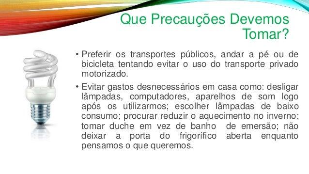 Que Precauções Devemos Tomar? • Preferir os transportes públicos, andar a pé ou de bicicleta tentando evitar o uso do tran...
