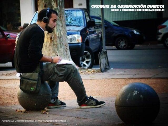 CROQUIS DE OBSERVACIÓN DIRECTA MEDIOS Y TÉCNICAS DE EXPRESION 3 FARQ / UDELAR Fotografía: Ale Dibarboure (jornada de croqu...
