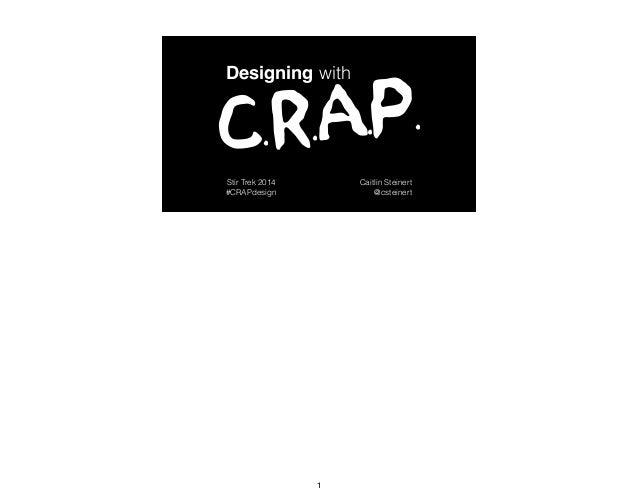 #CRAPdesign @csteinert Designing with C.R. A.P. Stir Trek 2014 #CRAPdesign Caitlin Steinert @csteinert 1