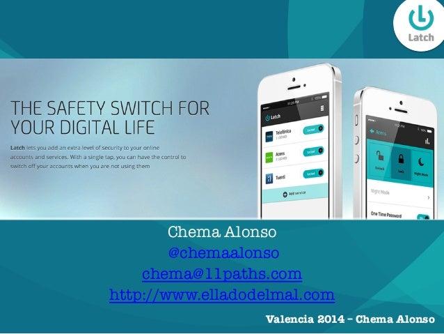 Valencia 2014 – Chema Alonso Chema Alonso @chemaalonso chema@11paths.com http://www.elladodelmal.com