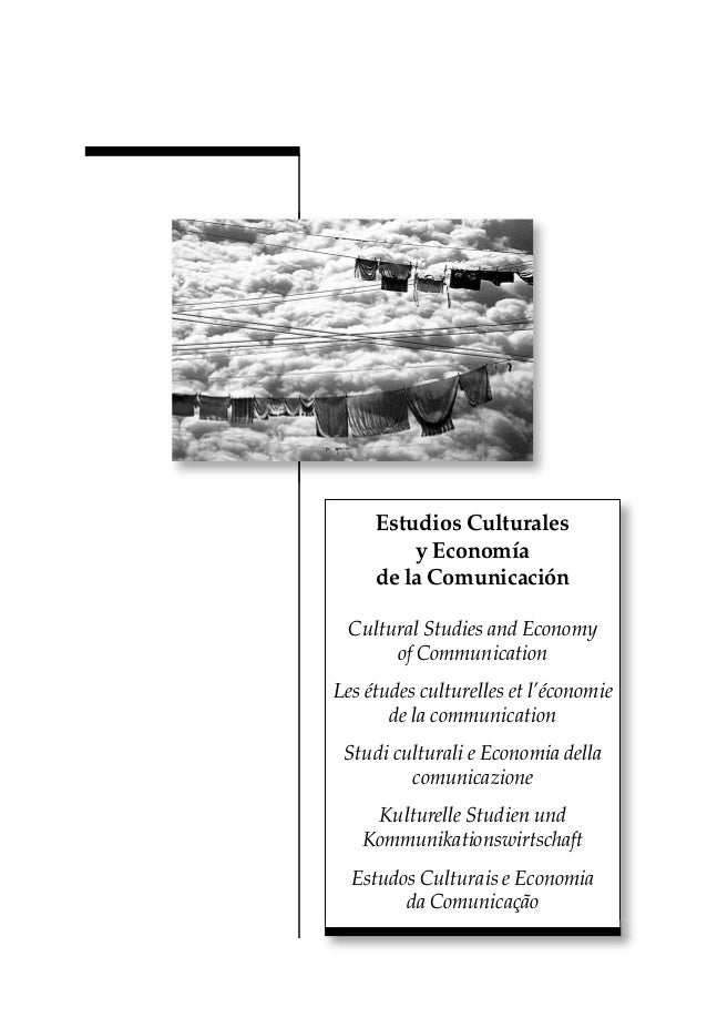 Estudios Culturales y Economía de la Comunicación Cultural Studies and Economy of Communication Les études culturelles et ...