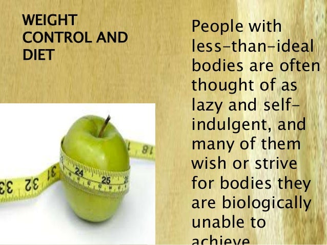 People with less-than-ideal bodies are often thought of as lazy and self- indulgent, and many of them wish or strive for b...