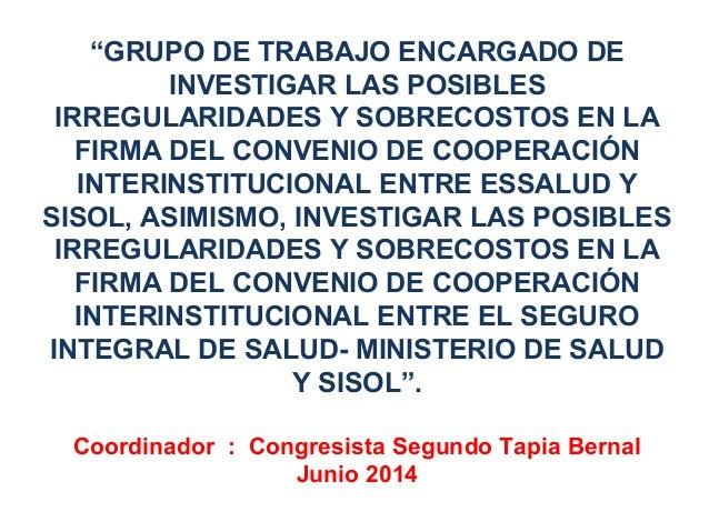 """""""GRUPO DE TRABAJO ENCARGADO DE INVESTIGAR LAS POSIBLES IRREGULARIDADES Y SOBRECOSTOS EN LA FIRMA DEL CONVENIO DE COOPERACI..."""
