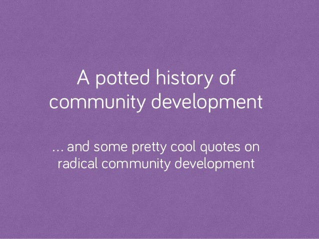 A potted history of community development … and some pretty cool quotes on radical community development