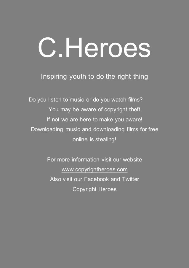 C.Heroes Inspiring youth to do the right thing Do you listen to music or do you watch films? You may be aware of copyright...