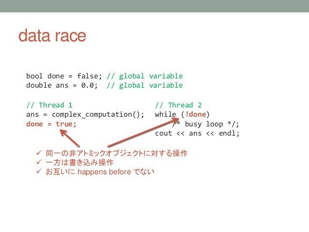 data race bool done = false; // global variable double ans = 0.0; // global variable // Thread 1 ans = complex_computation...