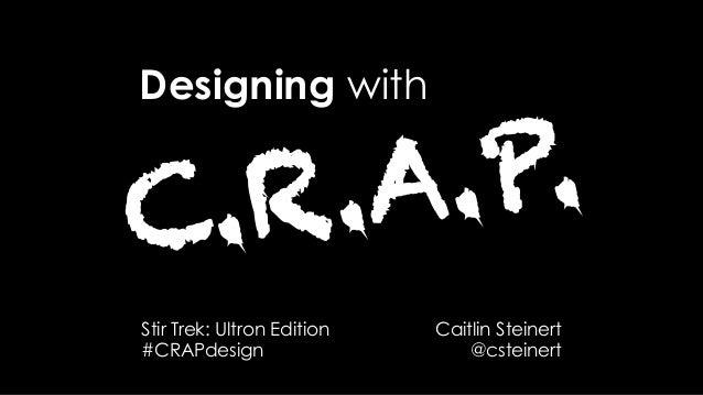 #CRAPdesign @csteinert Designing with C.R.A.P. Caitlin Steinert @csteinert Stir Trek: Ultron Edition #CRAPdesign