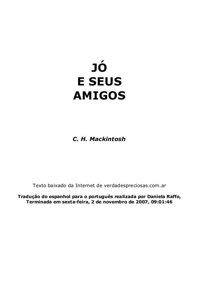 JÓ E SEUS AMIGOS C. H. Mackintosh Texto baixado da Internet de verdadespreciosas.com.ar Tradução do espanhol para o portug...