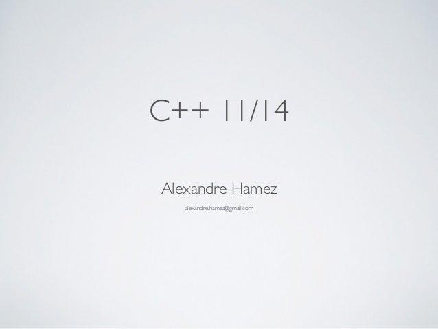 Alexandre Hamez alexandre.hamez@gmail.com C++ 11/14