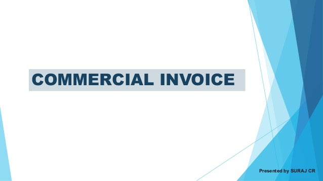 COMMERCIAL INVOICE Presented by SURAJ CR