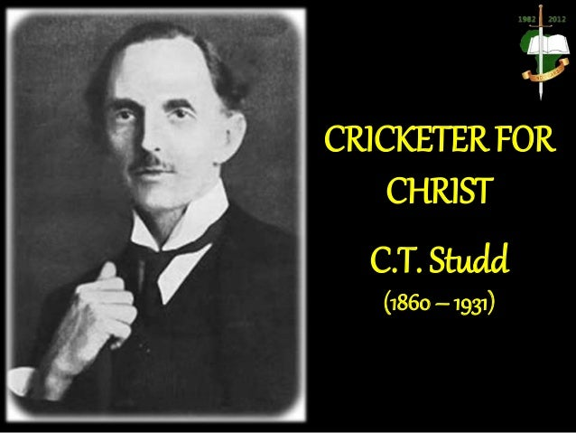 CRICKETER FOR CHRIST C.T. Studd (1860 – 1931)