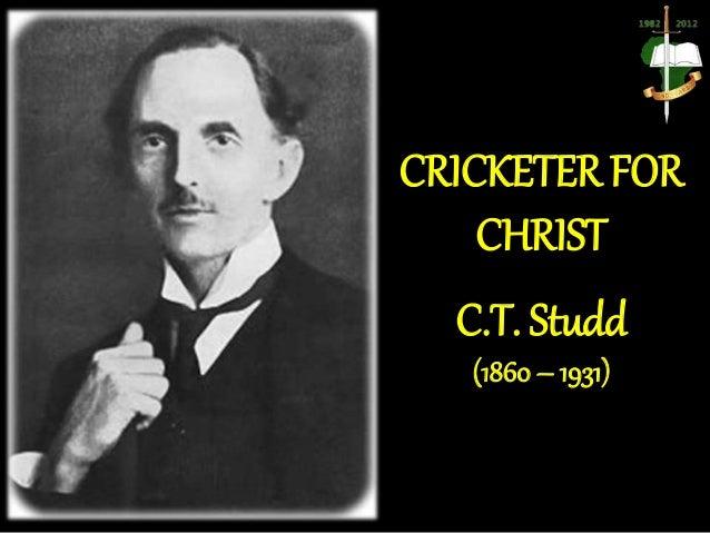 CRICKETER FOR CHRIST C.T. Studd (1860 – 1931)