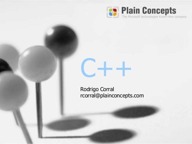 C++ Rodrigo Corral rcorral@plainconcepts.com