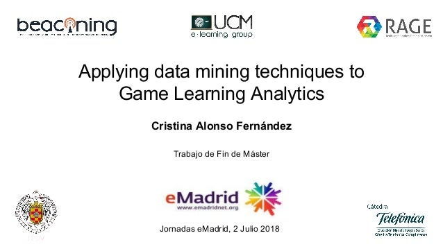 Applying data mining techniques to Game Learning Analytics Cristina Alonso Fernández Jornadas eMadrid, 2 Julio 2018 Trabaj...