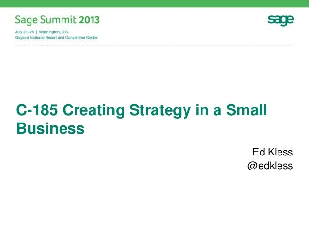 C-185 Creating Strategy in a Small Business Ed Kless @edkless