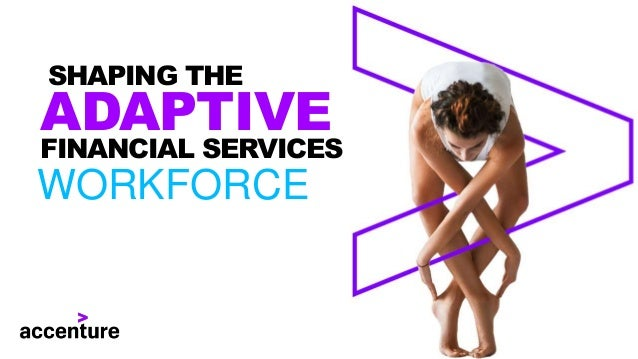 SHAPING THE ADAPTIVE FINANCIAL SERVICES WORKFORCE