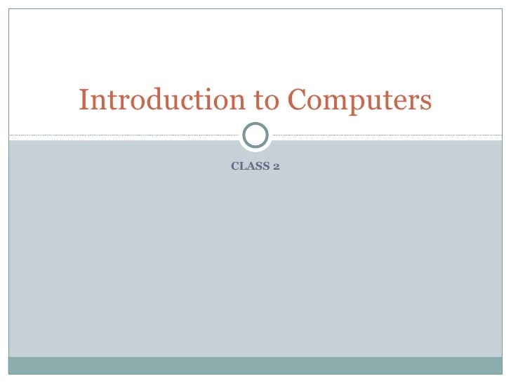 CLASS 2 Introduction to Computers